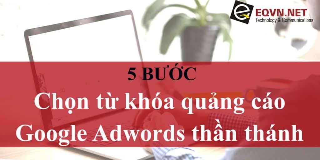 5 bước chọn từ khóa Google Adwords thần thánh