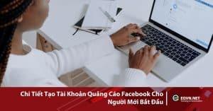 Chi tiết cách tạ tài khoản quảng cáo facebook